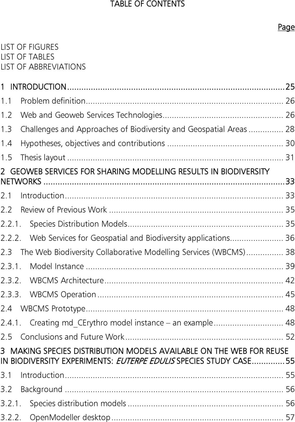 2 Review of Previous Work... 35 2.2.1. Species Distribution Models... 35 2.2.2. Web Services for Geospatial and Biodiversity applications... 36 2.