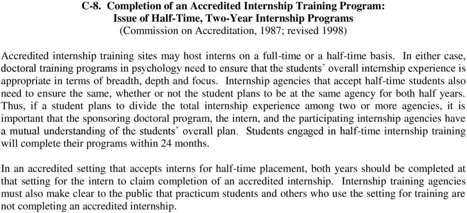 In either case, doctoral training programs in psychology need to ensure that the students overall internship experience is appropriate in terms of breadth, depth and focus.