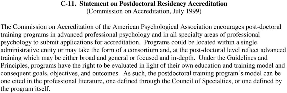 Programs could be located within a single administrative entity or may take the form of a consortium and, at the post-doctoral level reflect advanced training which may be either broad and general or