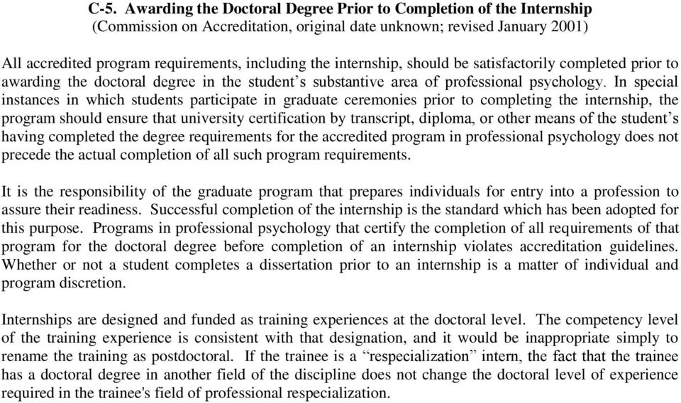 In special instances in which students participate in graduate ceremonies prior to completing the internship, the program should ensure that university certification by transcript, diploma, or other