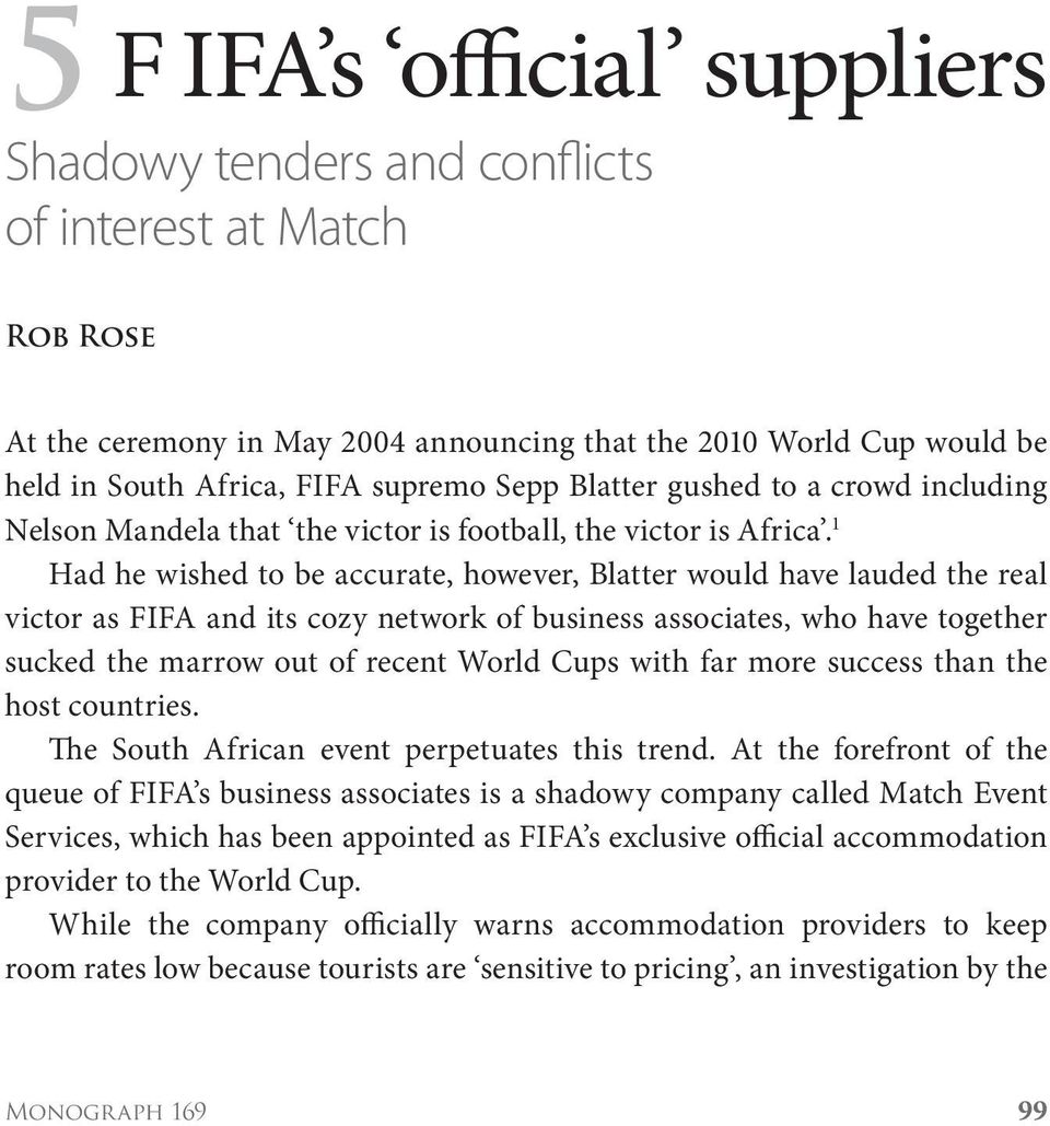1 Had he wished to be accurate, however, Blatter would have lauded the real victor as FIFA and its cozy network of business associates, who have together sucked the marrow out of recent World Cups