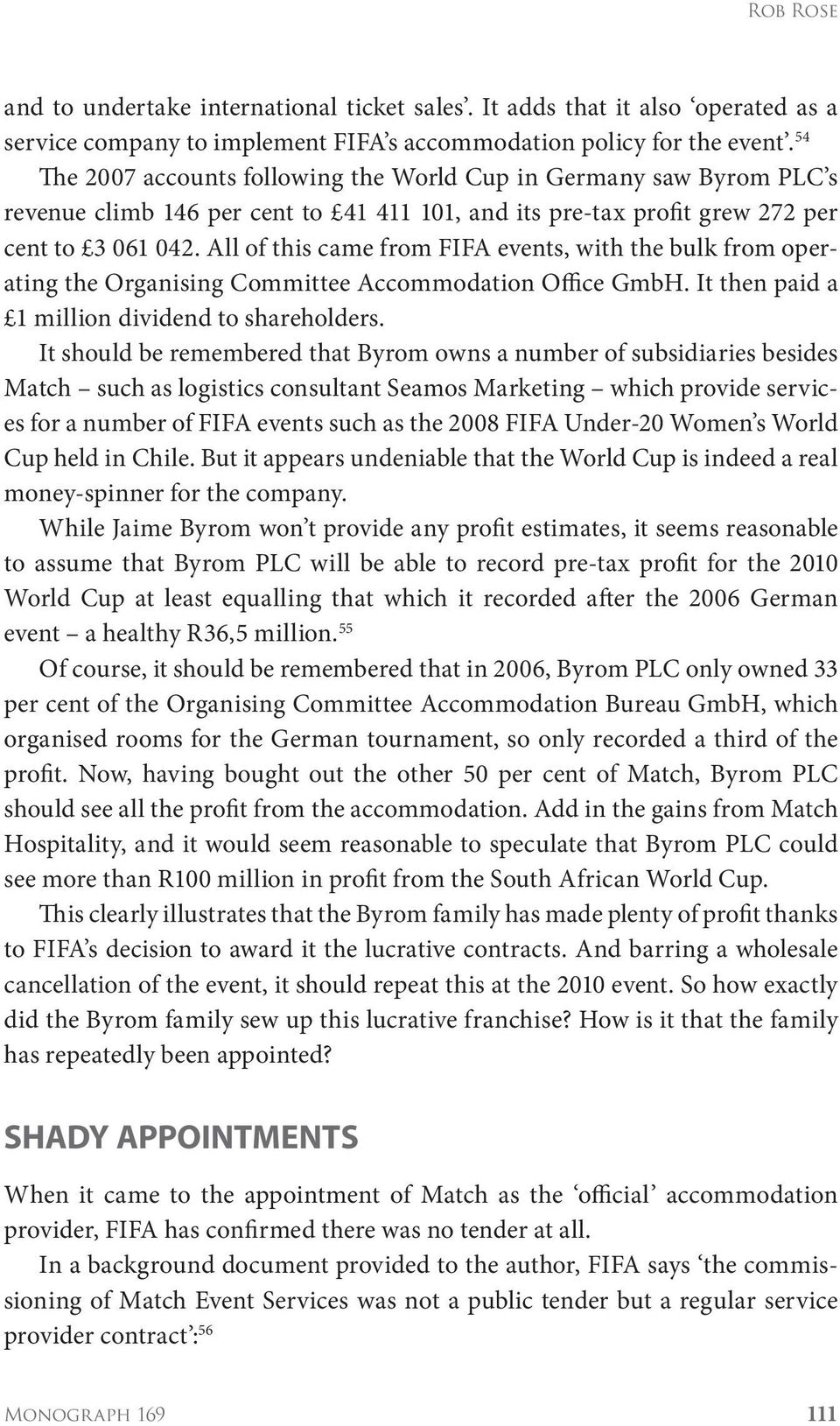 All of this came from FIFA events, with the bulk from operating the Organising Committee Accommodation Office GmbH. It then paid a 1 million dividend to shareholders.