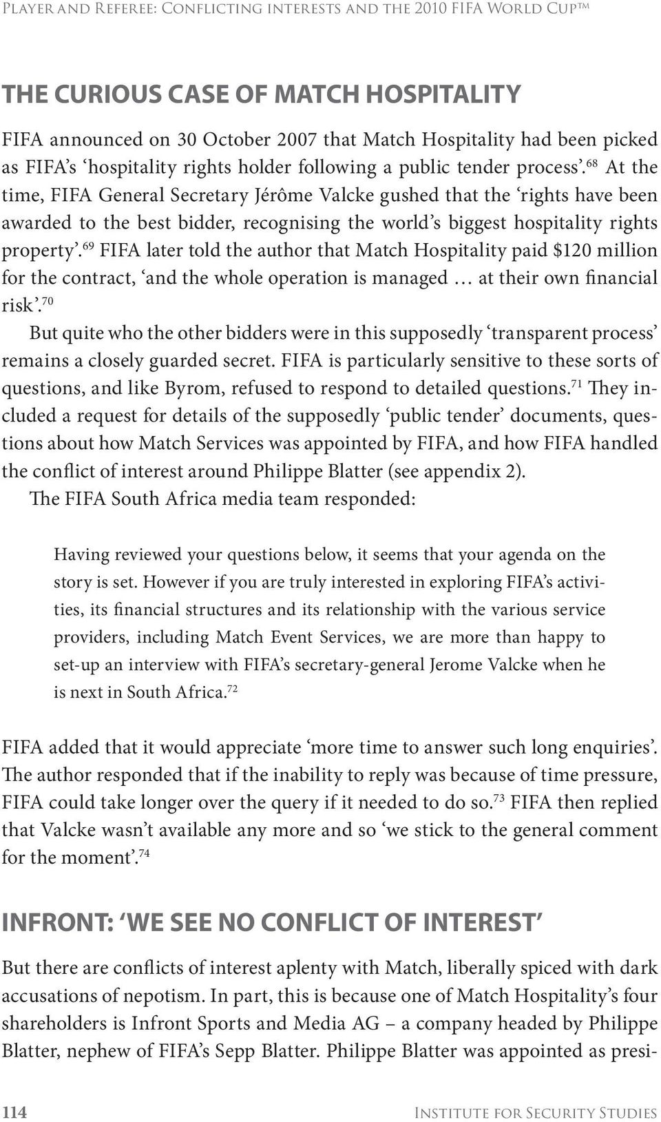 68 At the time, FIFA General Secretary Jérôme Valcke gushed that the rights have been awarded to the best bidder, recognising the world s biggest hospitality rights property.