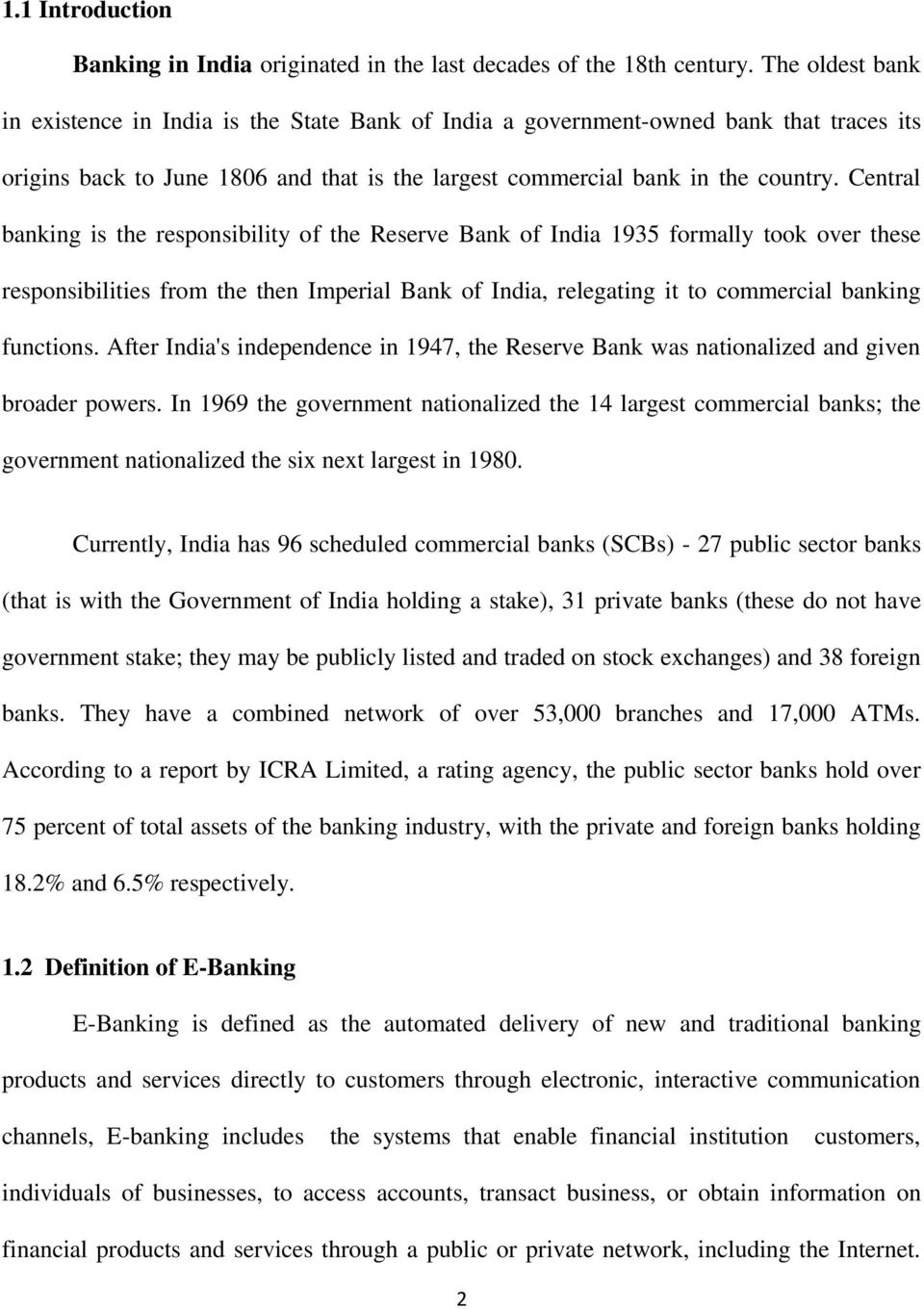 Central banking is the responsibility of the Reserve Bank of India 1935 formally took over these responsibilities from the then Imperial Bank of India, relegating it to commercial banking functions.