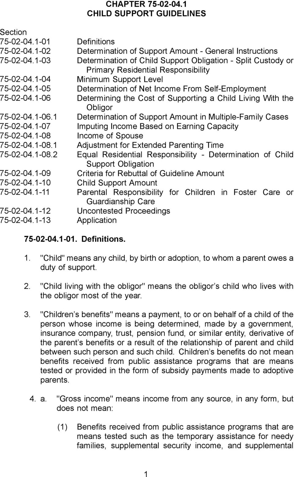 1-05 Determination of Net Income From Self-Employment 75-02-04.1-06 Determining the Cost of Supporting a Child Living With the Obligor 75-02-04.1-06.1 Determination of Support Amount in Multiple-Family Cases 75-02-04.