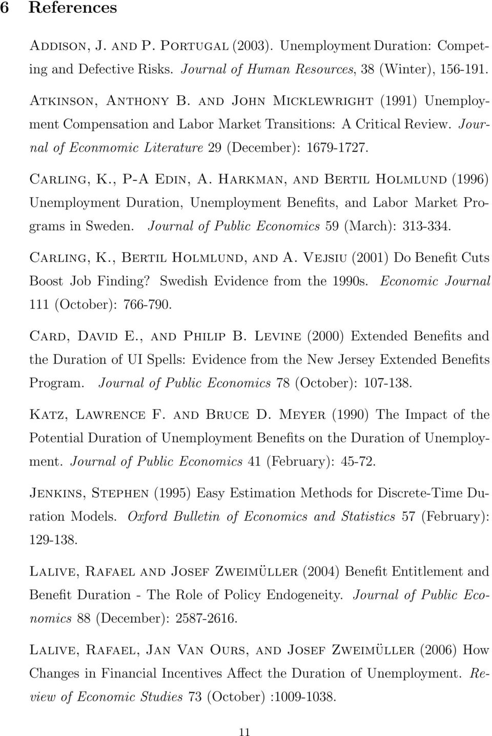 Harkman, and Bertil Holmlund (1996) Unemployment Duration, Unemployment Benefits, and Labor Market Programs in Sweden. Journal of Public Economics 59 (March): 313-334. Carling, K.