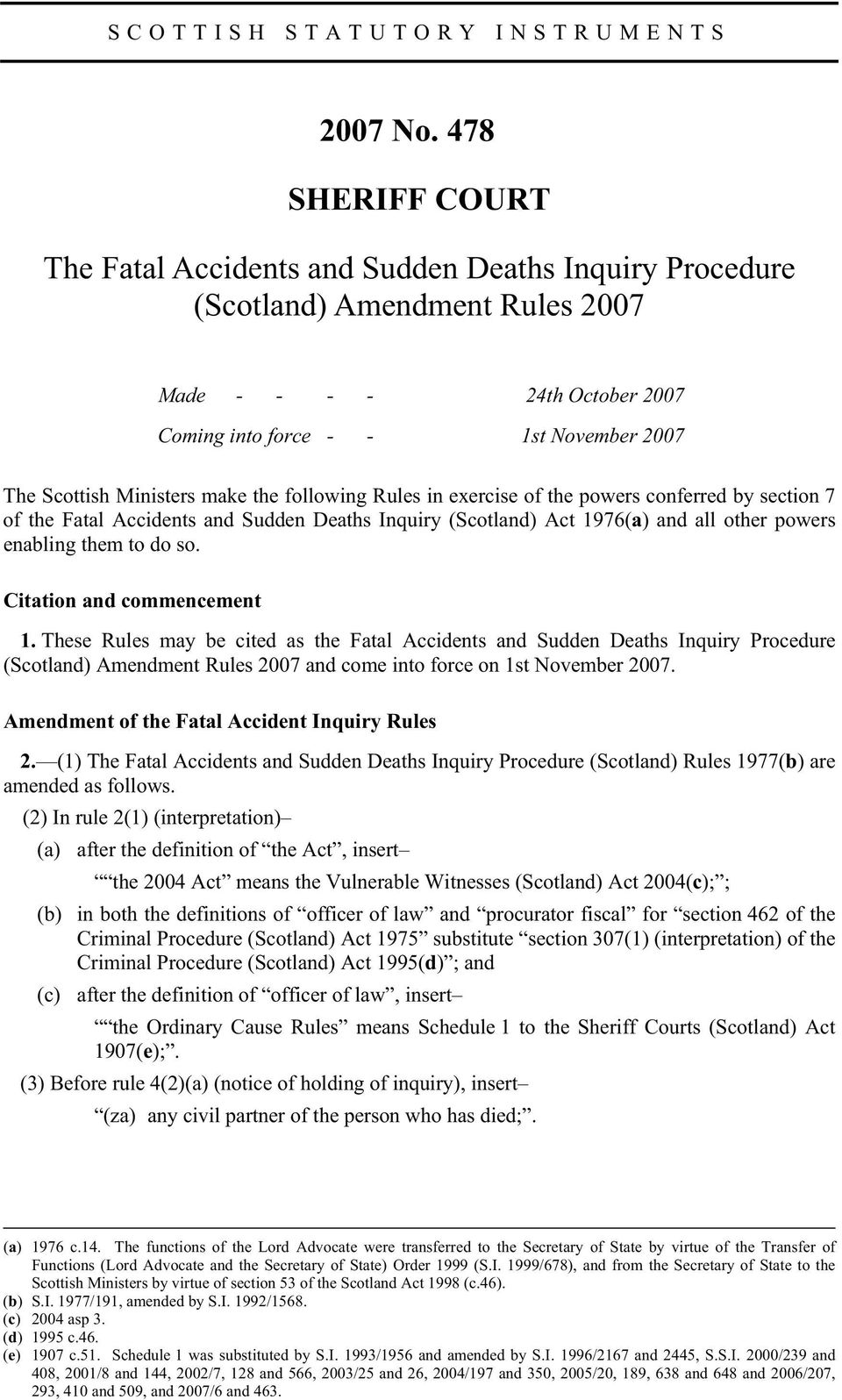 make the following Rules in exercise of the powers conferred by section 7 of the Fatal Accidents and Sudden Deaths Inquiry (Scotland) Act 1976(a) and all other powers enabling them to do so.