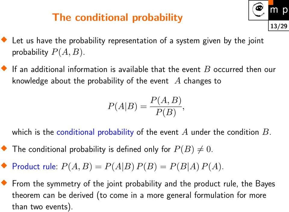 P (B), which is the conditional probability of the event A under the condition B. The conditional probability is defined only for P (B) 0.