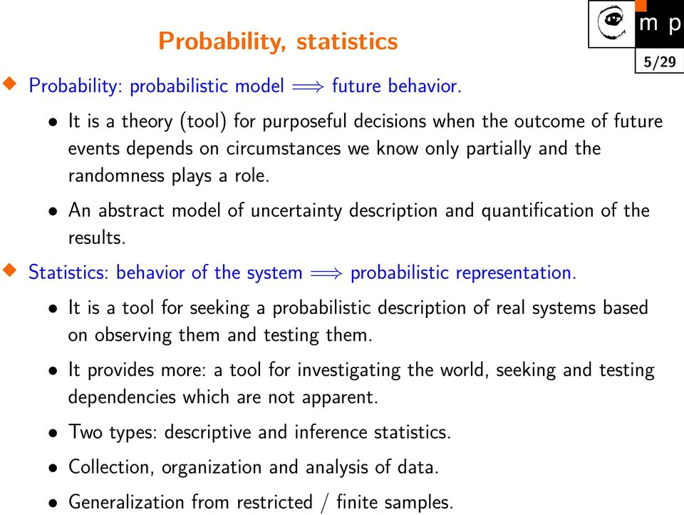 An abstract model of uncertainty description and quantification of the results. Statistics: behavior of the system = probabilistic representation.