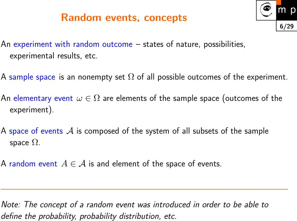 An elementary event ω Ω are elements of the sample space (outcomes of the experiment).