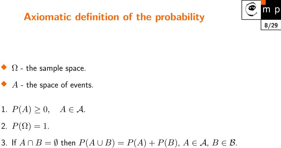 A - the space of events. 1. P (A) 0, A A. 2.