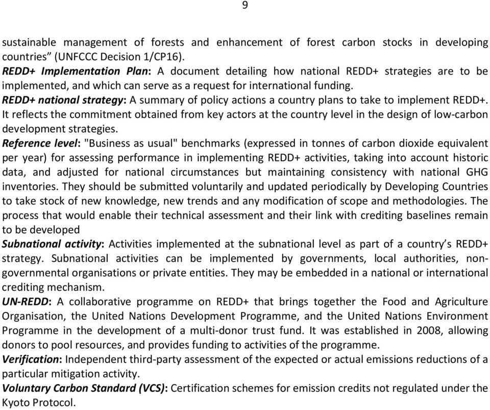 REDD+ national strategy: A summary of policy actions a country plans to take to implement REDD+.