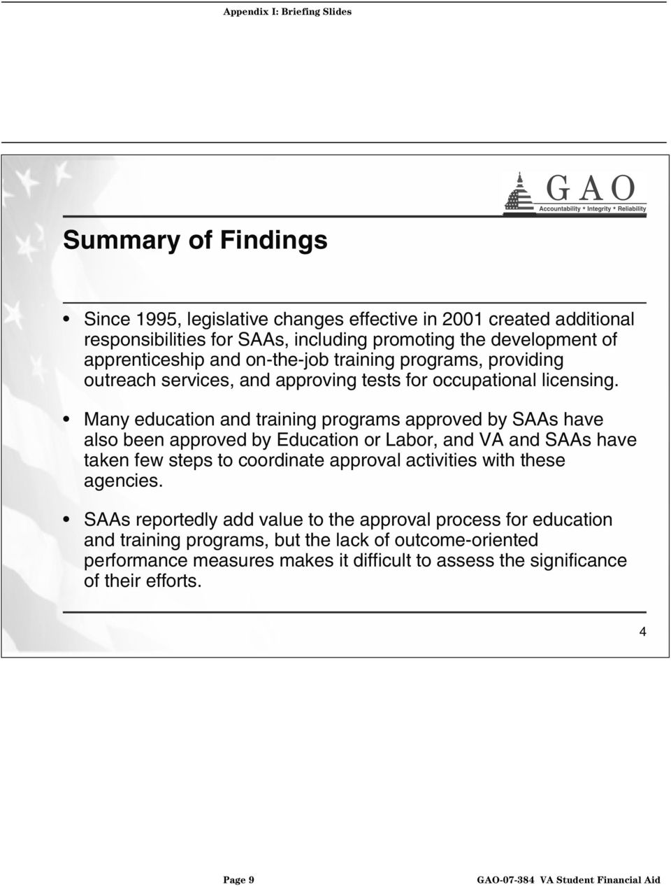 Many education and training programs approved by SAAs have also been approved by Education or Labor, and VA and SAAs have taken few steps to coordinate approval activities