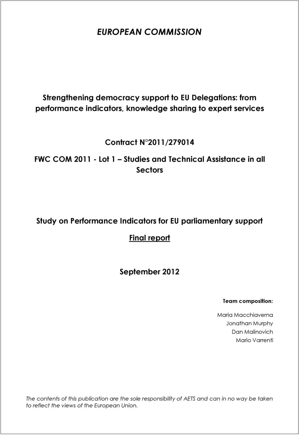 Indicators for EU support Final report September 2012 Team composition: Maria Macchiaverna Jonathan Murphy Dan Malinovich Mario