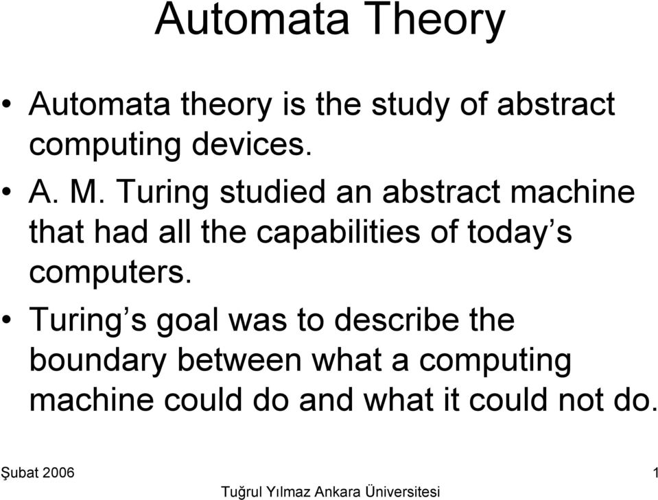 Turing studied an abstract machine that had all the capabilities of