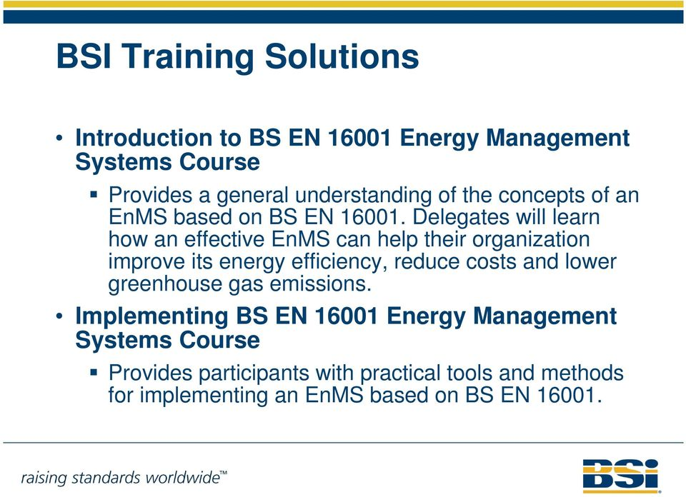Delegates will learn how an effective EnMS can help their organization improve its energy efficiency, reduce costs and