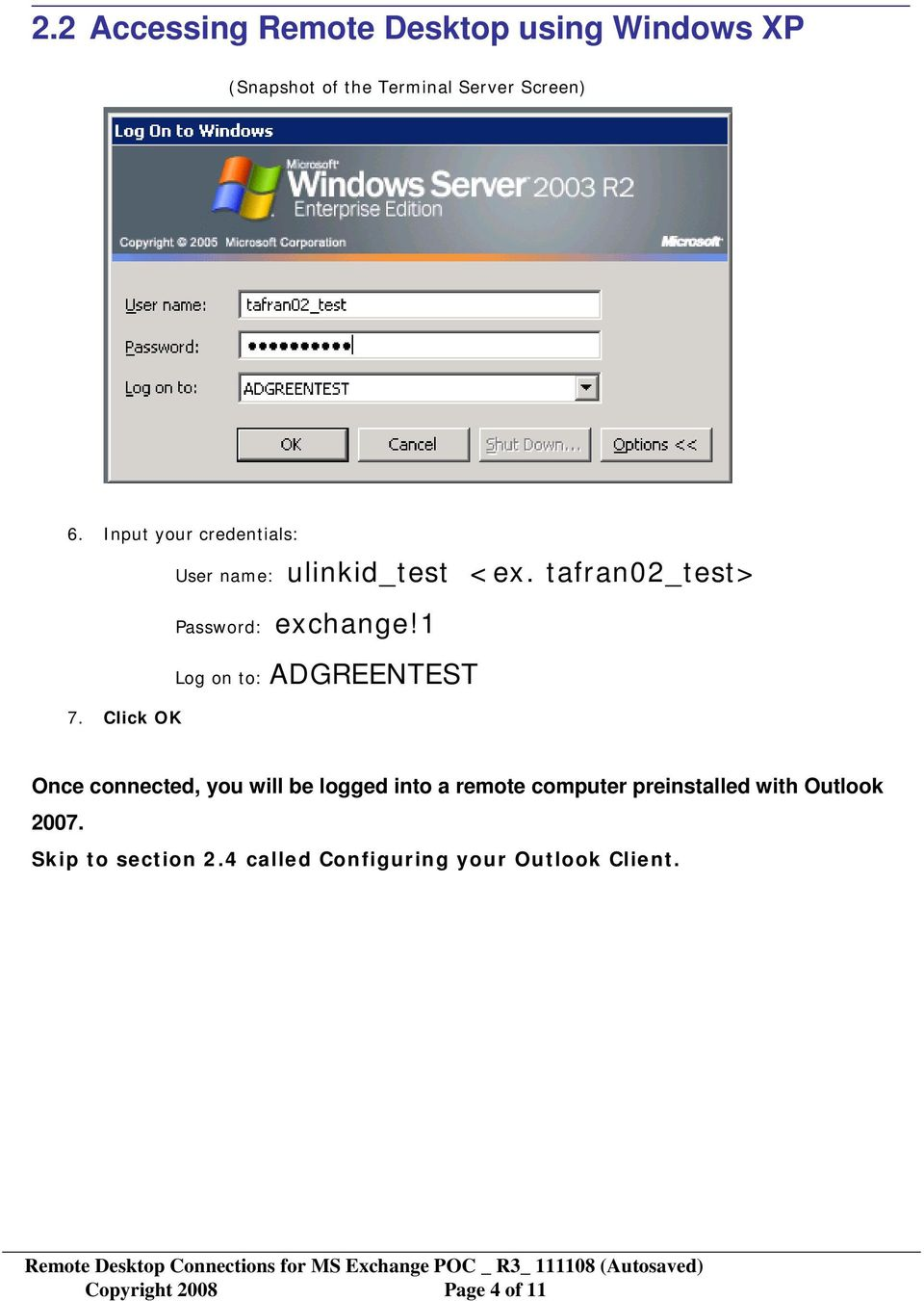 1 Log on to: ADGREENTEST Once connected, you will be logged into a remote computer preinstalled with Outlook 2007.