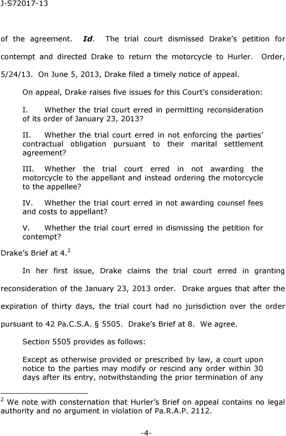 Whether the trial court erred in permitting reconsideration of its order of January 23, 2013? II.