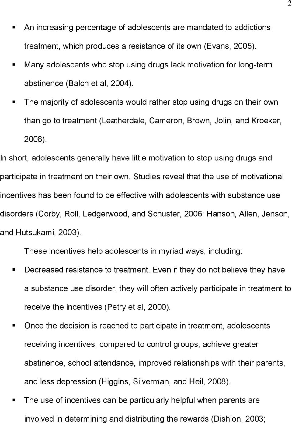 The majority of adolescents would rather stop using drugs on their own than go to treatment (Leatherdale, Cameron, Brown, Jolin, and Kroeker, 2006).