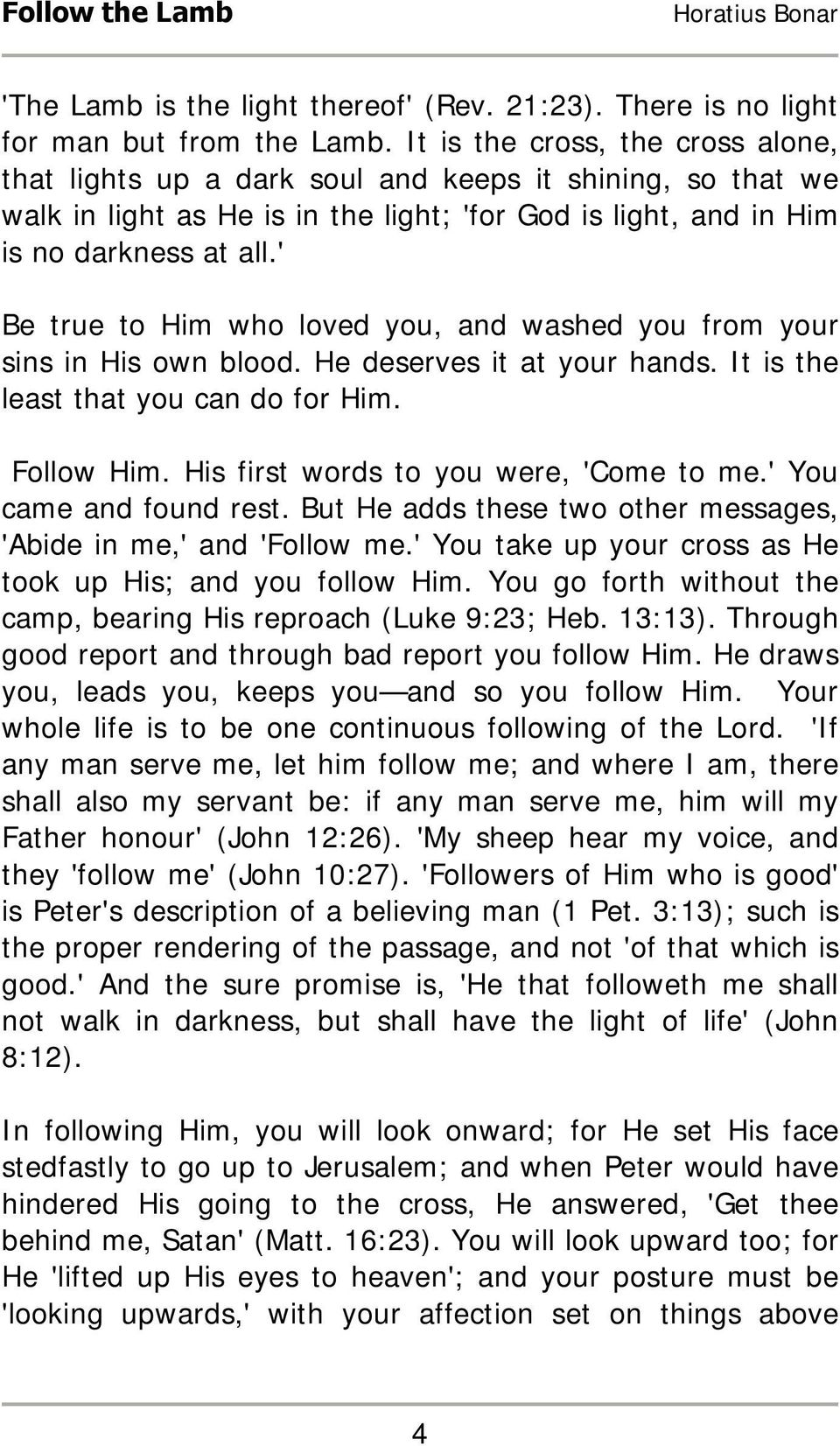 ' Be true to Him who loved you, and washed you from your sins in His own blood. He deserves it at your hands. It is the least that you can do for Him. Follow Him.