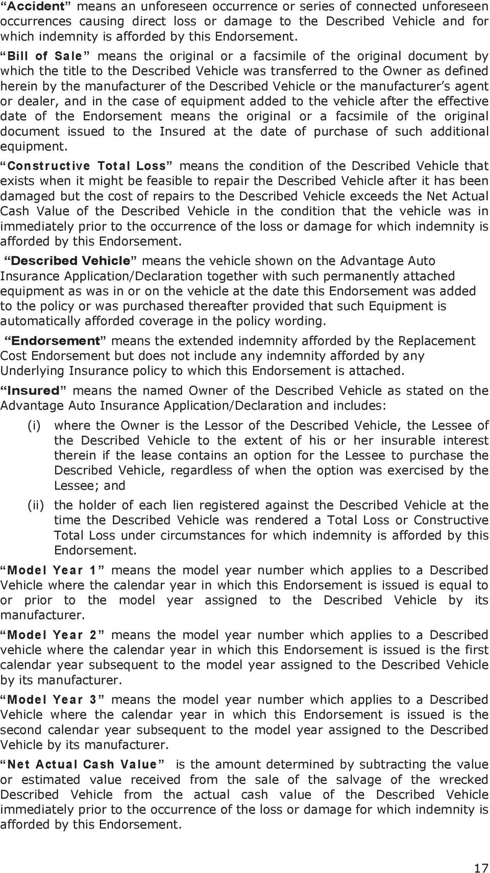Vehicle or the manufacturer s agent or dealer, and in the case of equipment added to the vehicle after the effective date of the Endorsement means the original or a facsimile of the original document