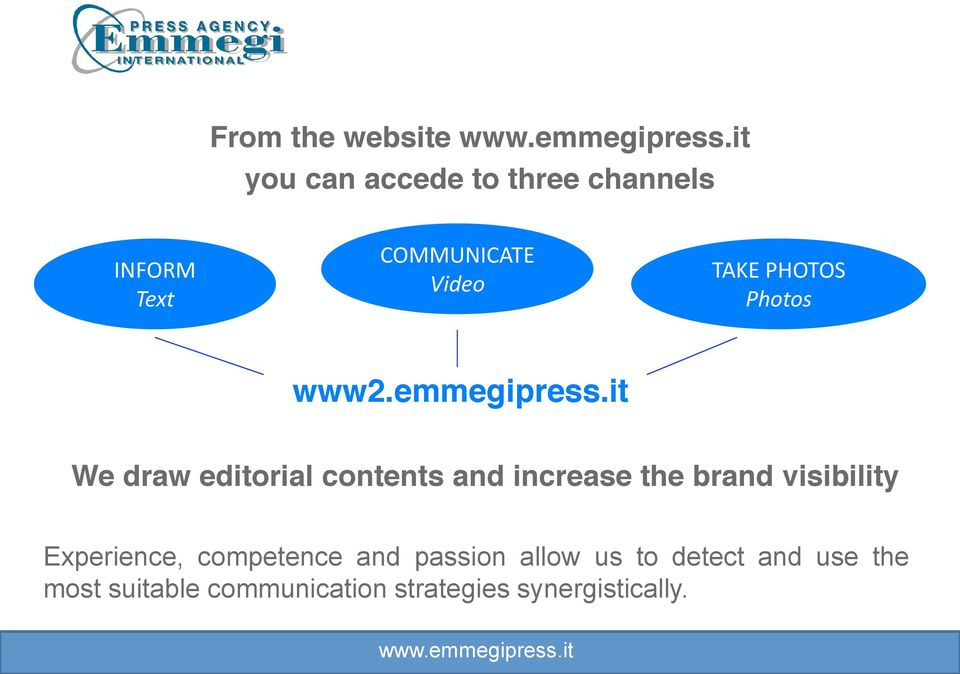 it We draw editorial contents and increase the brand visibility Experience,