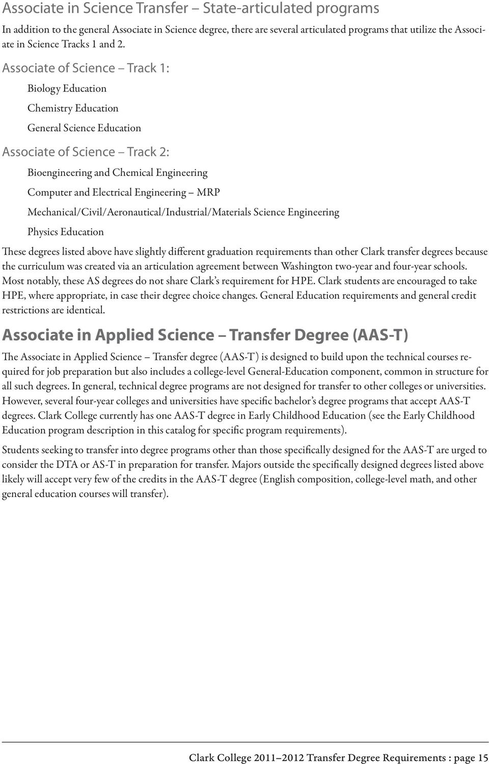 Associate of Science Track 1: Biology Education Chemistry Education General Science Education Associate of Science Track 2: Bioengineering and Chemical Engineering Computer and Electrical Engineering