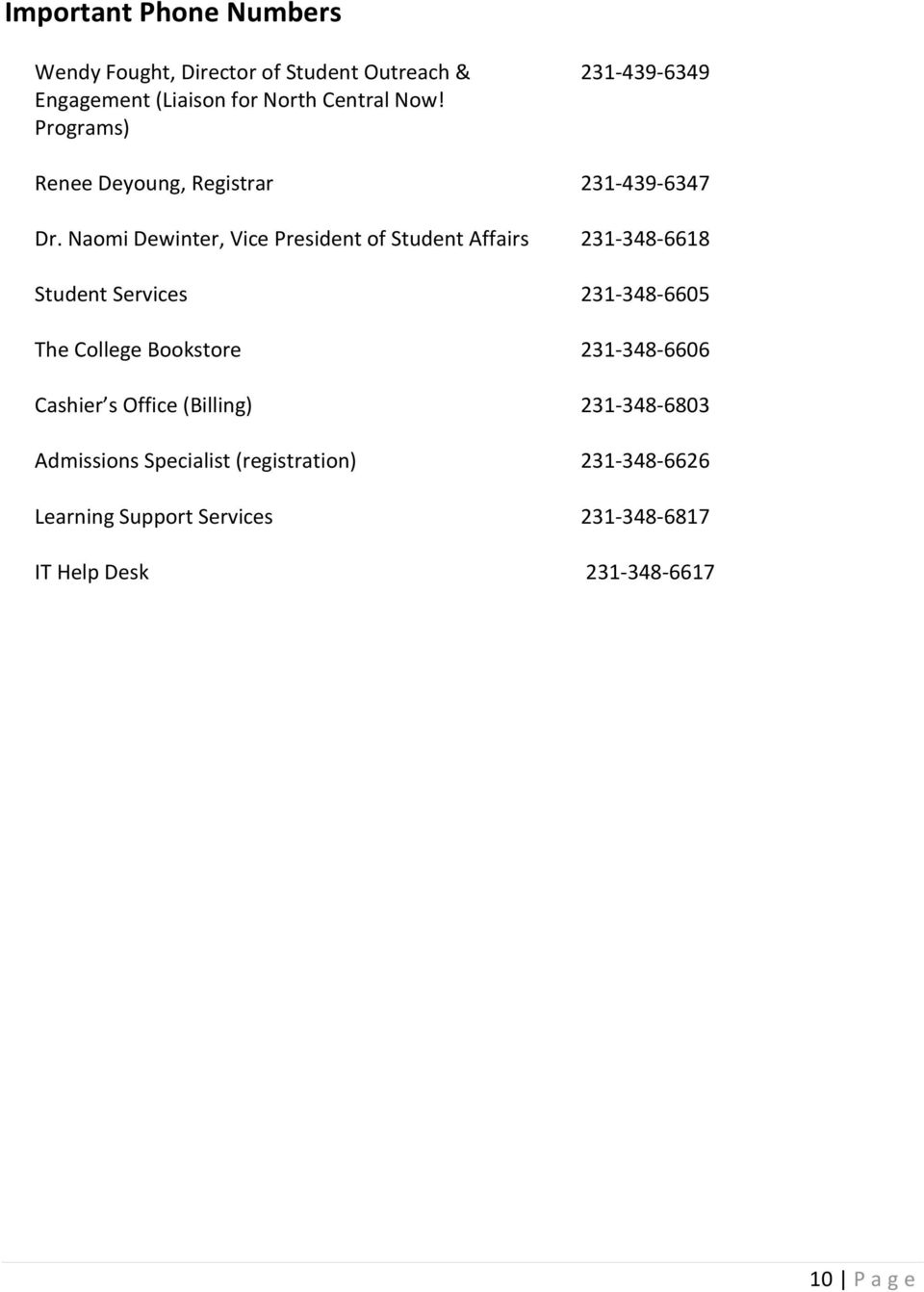 Naomi Dewinter, Vice President of Student Affairs 231-348-6618 Student Services 231-348-6605 The College Bookstore