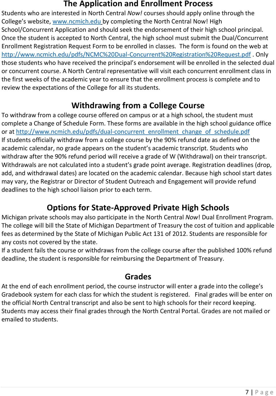 Once the student is accepted to North Central, the high school must submit the Dual/Concurrent Enrollment Registration Request Form to be enrolled in classes.