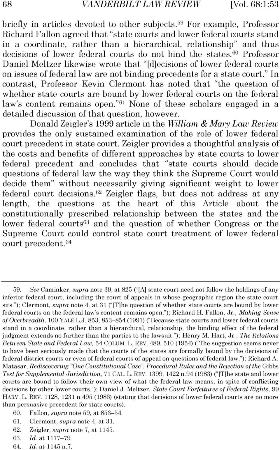 do not bind the states. 60 Professor Daniel Meltzer likewise wrote that [d]ecisions of lower federal courts on issues of federal law are not binding precedents for a state court.