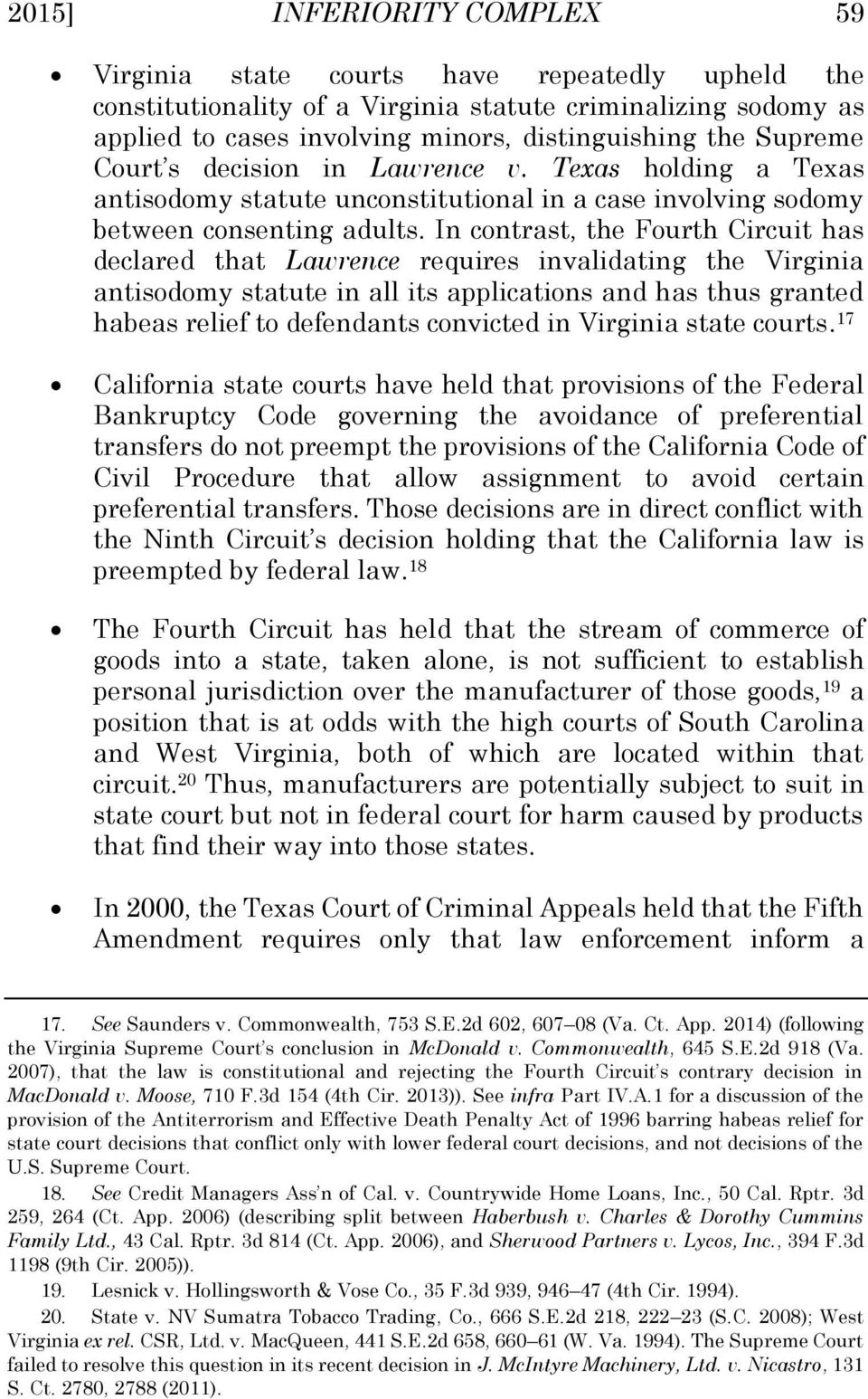 In contrast, the Fourth Circuit has declared that Lawrence requires invalidating the Virginia antisodomy statute in all its applications and has thus granted habeas relief to defendants convicted in