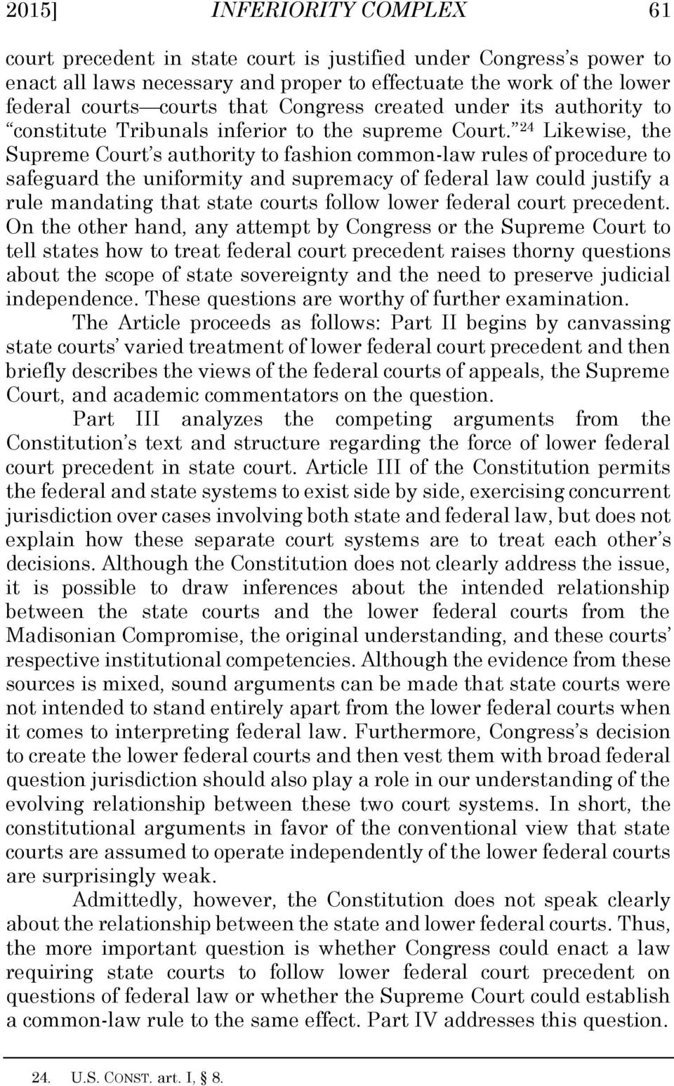 24 Likewise, the Supreme Court s authority to fashion common-law rules of procedure to safeguard the uniformity and supremacy of federal law could justify a rule mandating that state courts follow