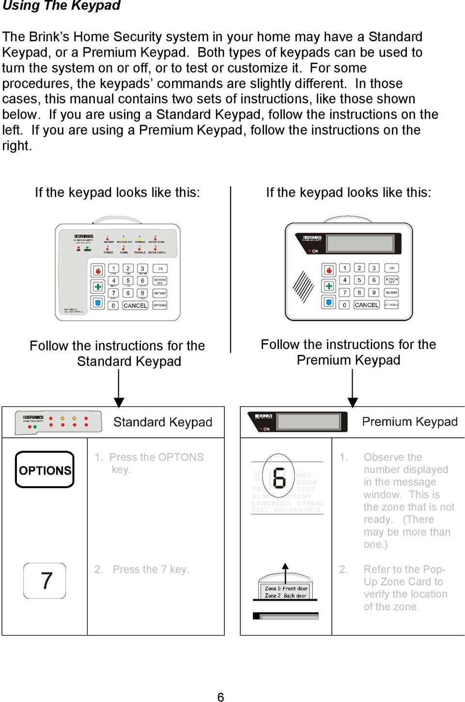 In those cases, this manual contains two sets of instructions, like those shown below. If you are using a Standard Keypad, follow the instructions on the left.