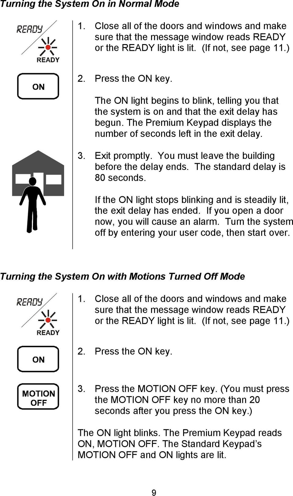 You must leave the building before the delay ends. The standard delay is 80 seconds. If the ON light stops blinking and is steadily lit, the exit delay has ended.