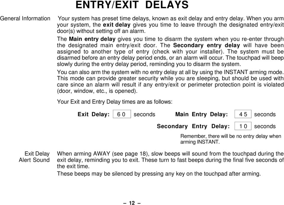 The Main entry delay gives you time to disarm the system when you re-enter through the designated main entry/exit door.