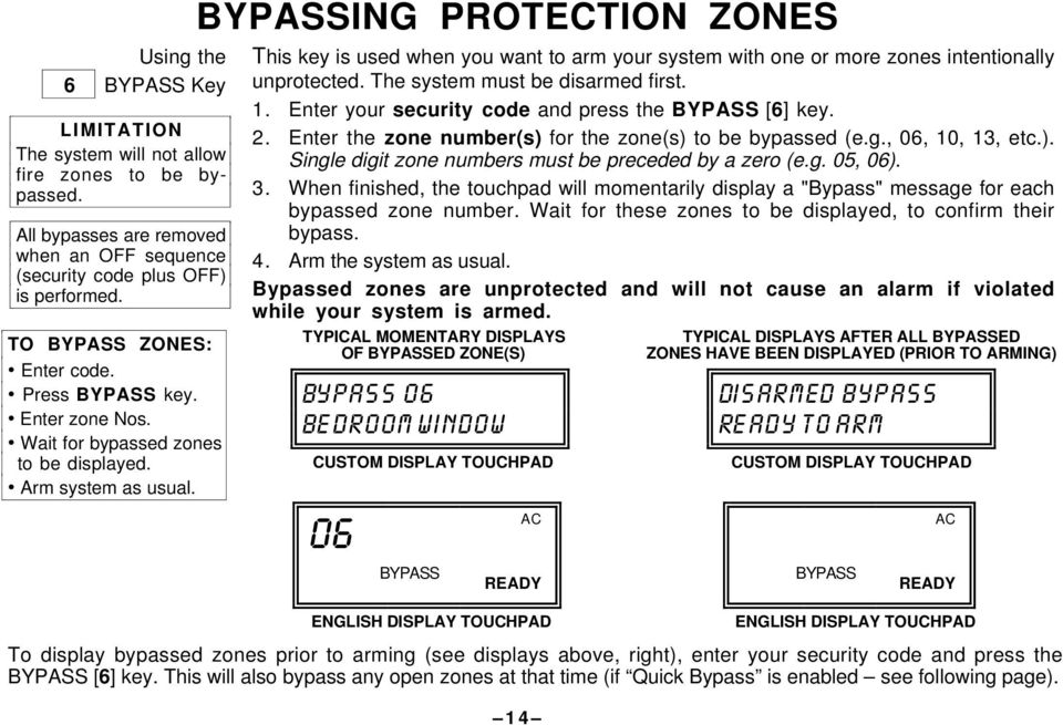 BYPASSING PROTECTION ZONES This key is used when you want to arm your system with one or more zones intentionally unprotected. The system must be disarmed first. 1.