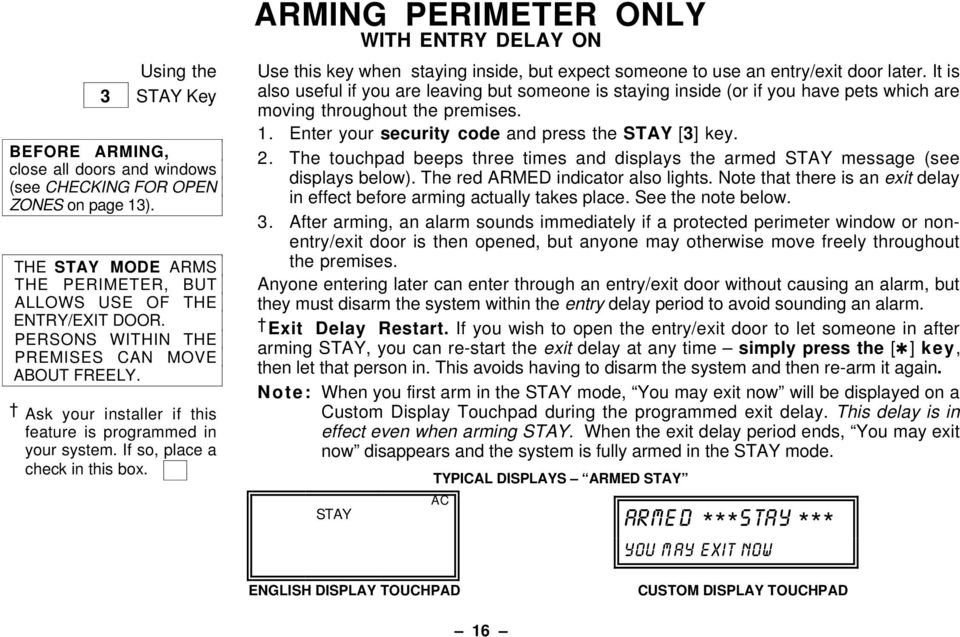 ARMING PERIMETER ONLY WITH ENTRY DELAY ON Use this key when staying inside, but expect someone to use an entry/exit door later.