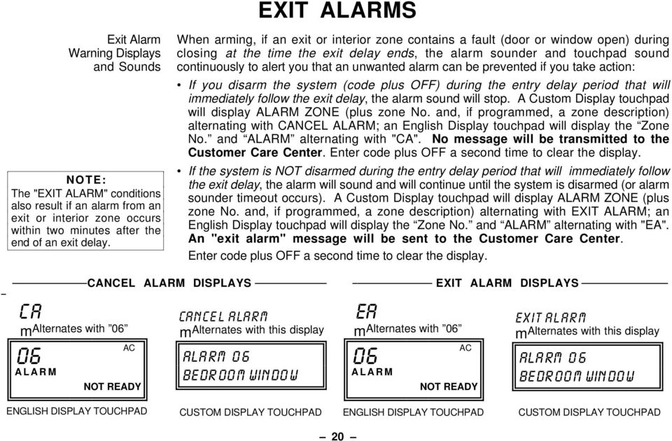 you that an unwanted alarm can be prevented if you take action: If you disarm the system (code plus OFF) during the entry delay period that will immediately follow the exit delay, the alarm sound