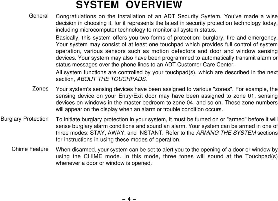 Basically, this system offers you two forms of protection: burglary, fire and emergency.