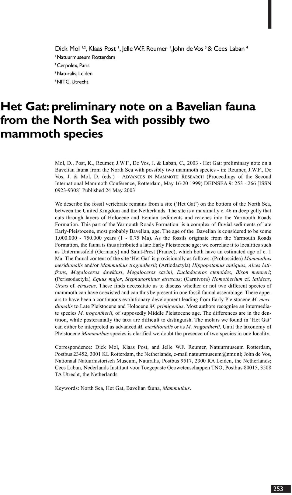 mammoth species Mol, D., Post, K., Reumer, J.W.F., De Vos, J. & Laban, C., 2003 - Het Gat: preliminary note on a Bavelian fauna from the North Sea with possibly two mammoth species - in: Reumer, J.W.F., De Vos, J. & Mol, D.