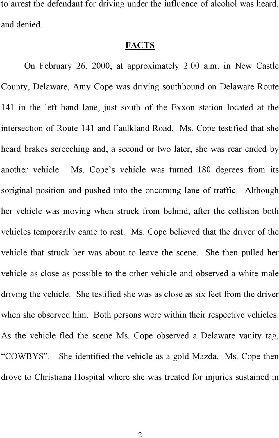 in New Castle County, Delaware, Amy Cope was driving southbound on Delaware Route 141 in the left hand lane, just south of the Exxon station located at the intersection of Route 141 and Faulkland