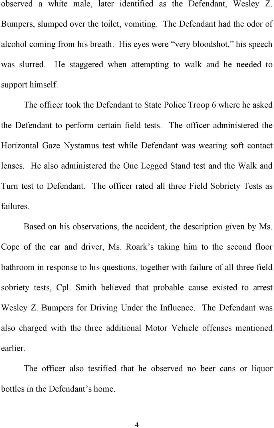The officer took the Defendant to State Police Troop 6 where he asked the Defendant to perform certain field tests.