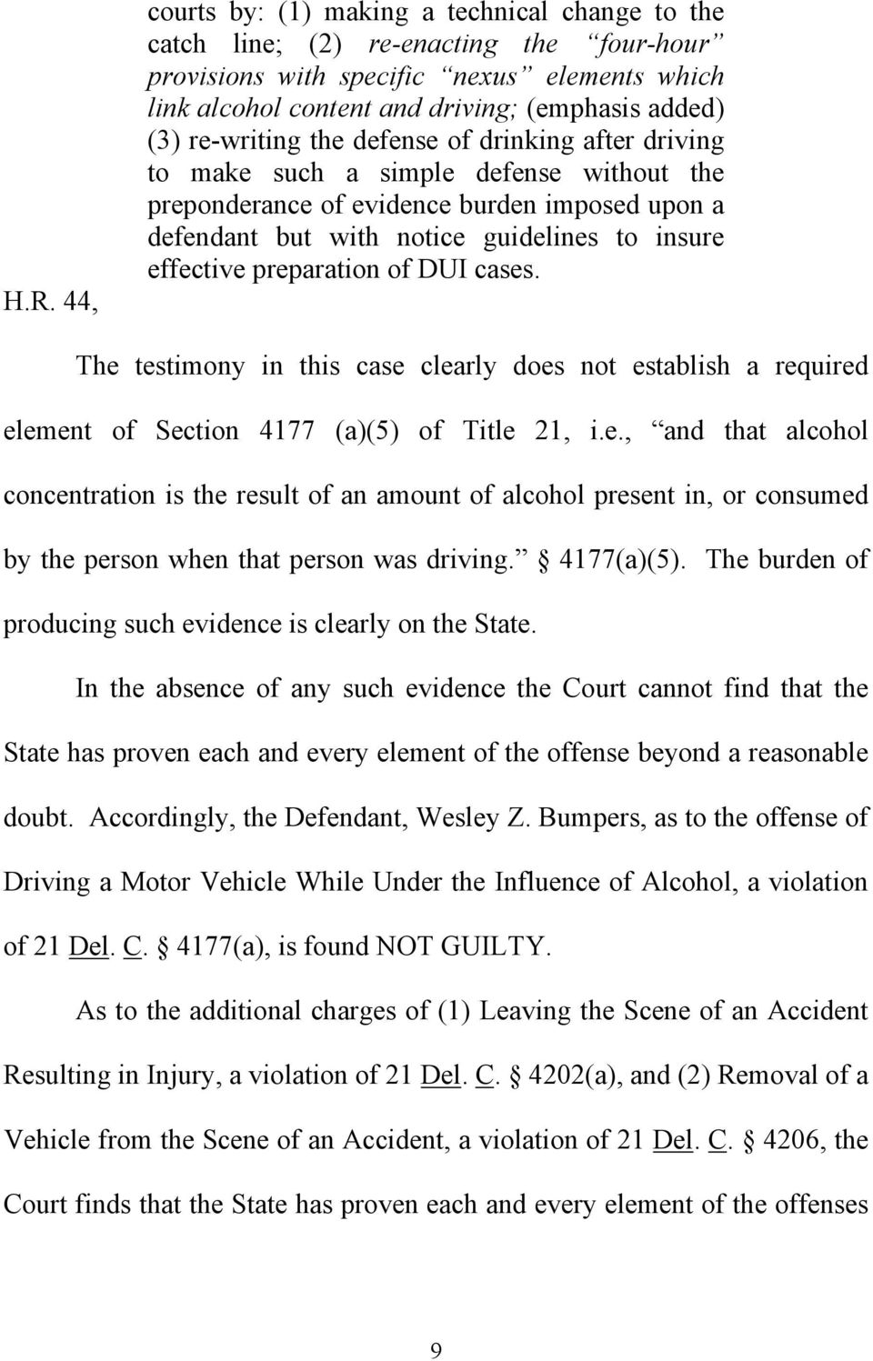 preparation of DUI cases. The testimony in this case clearly does not establish a required element of Section 4177 (a)(5) of Title 21, i.e., and that alcohol concentration is the result of an amount of alcohol present in, or consumed by the person when that person was driving.