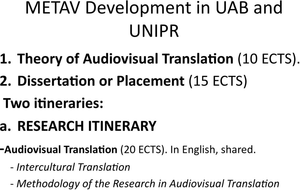 Disserta:on or Placement (15 ECTS) Two i:neraries: a.