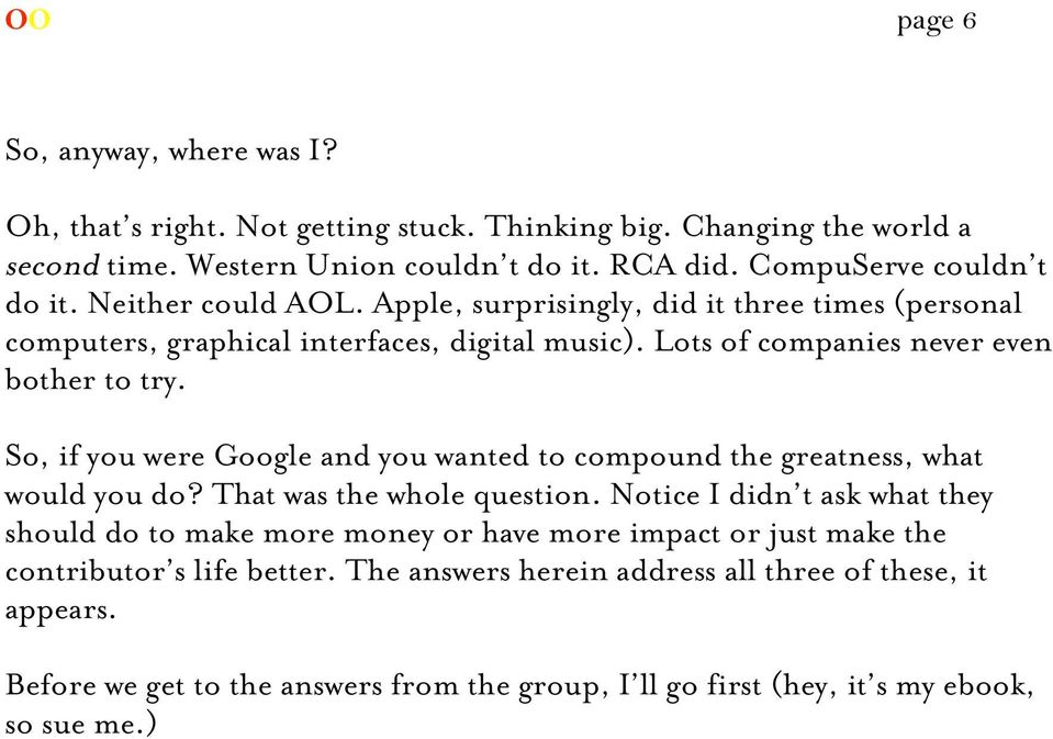 Lots of companies never even bother to try. So, if you were Google and you wanted to compound the greatness, what would you do? That was the whole question.