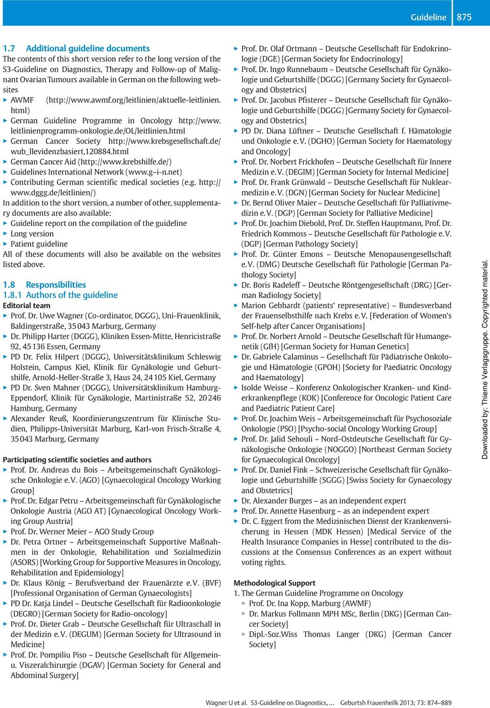 "German on the following websites "" AWMF (http://www.awmf.org/leitlinien/aktuelle-leitlinien. html) "" German Guideline Programme in Oncology http://www. leitlinienprogramm-onkologie.de/ol/leitlinien."