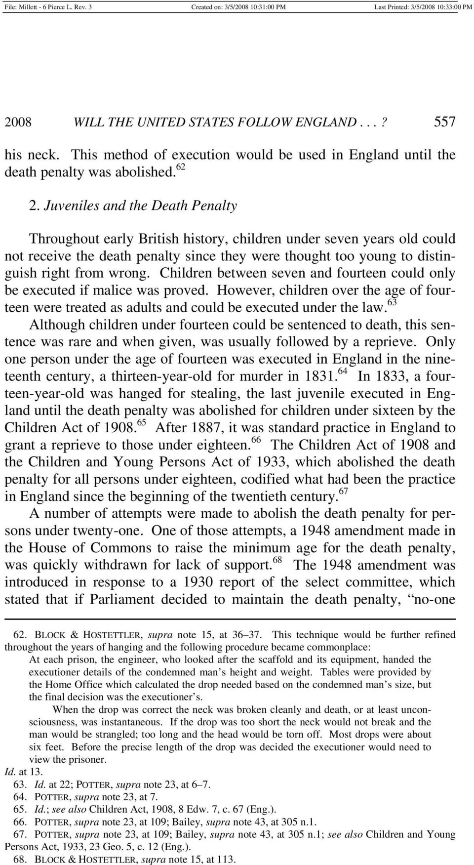 Children between seven and fourteen could only be executed if malice was proved. However, children over the age of fourteen were treated as adults and could be executed under the law.