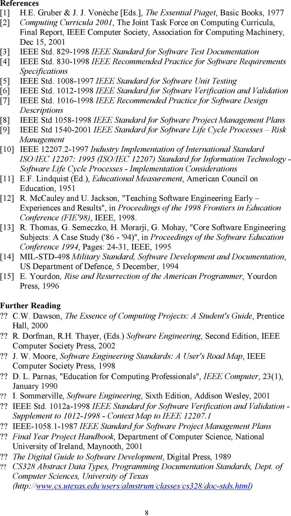 2001 [3] IEEE Std. 829-1998 IEEE Standard for Software Test Documentation [4] IEEE Std. 830-1998 IEEE Recommended Practice for Software Requirements Specifications [5] IEEE Std.