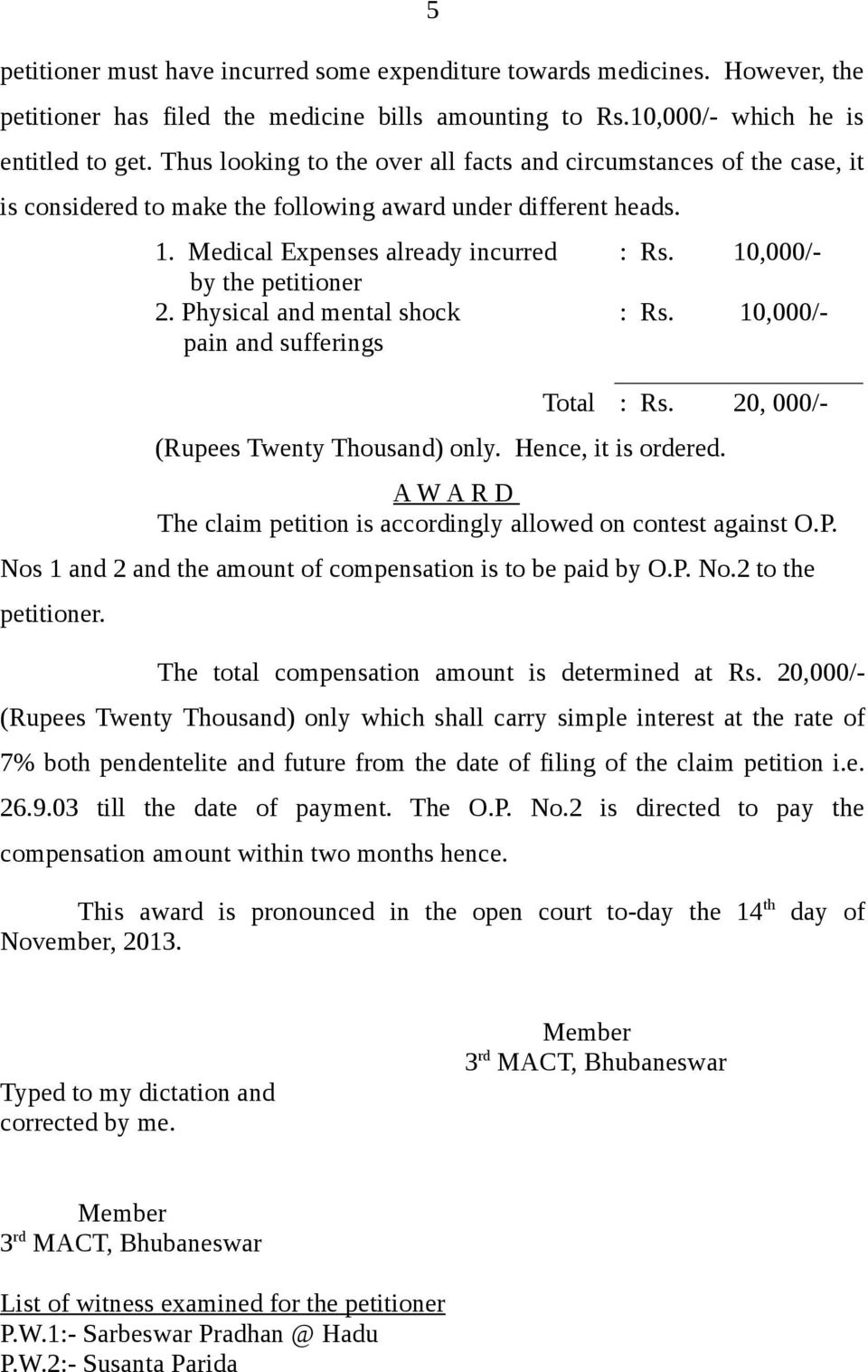 10,000/- by the petitioner 2. Physical and mental shock : Rs. 10,000/- pain and sufferings Total : Rs. 20, 000/- (Rupees Twenty Thousand) only. Hence, it is ordered.