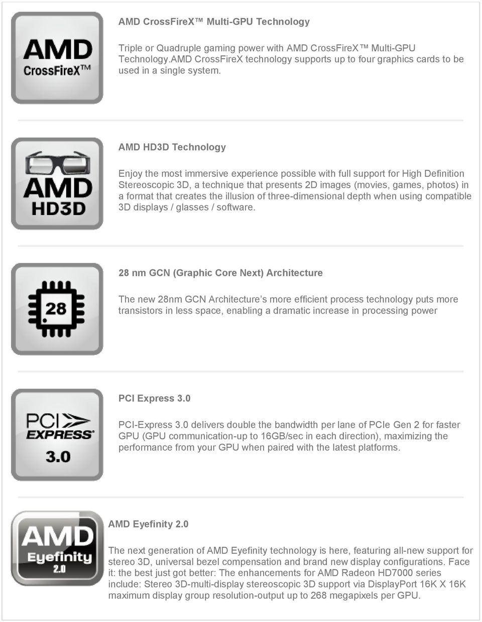 AMD HD3D Technology Enjoy the most immersive experience possible with full support for High Definition Stereoscopic 3D, a technique that presents 2D images (movies, games, photos) in a format that